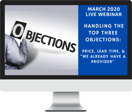 March 2020 – How to Handle the Top Three Objections - Price, Lead Time,