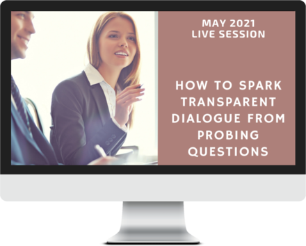May 2021 – How to Spark Transparent Dialogue from Probing Questions course image